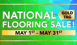 National Gold Tag Flooring Sale! May 1st-31st   Carpet • Hardwood • Laminate • Luxury Vinyl • Tile   Our Biggest Sale of the Year!